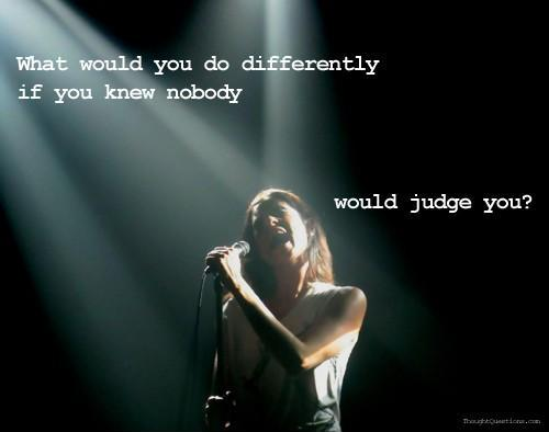 What would you do differently if you knew nobody would judge you Picture Quote #1