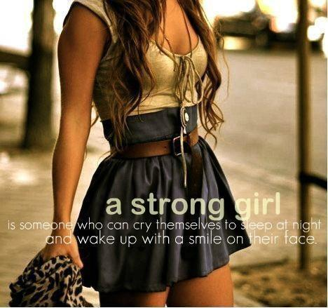 A strong girl is someone who can cry themselves to sleep at night and wake up with a smile on their face Picture Quote #1