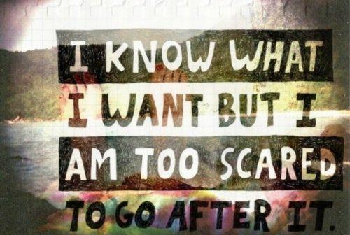 I know what i want, but i'm too scared to go after it Picture Quote #1