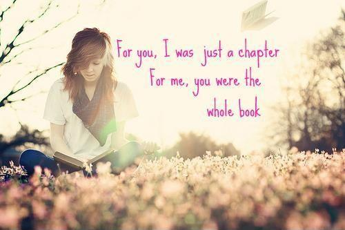 For you i was just a chapter. For me, you were the whole book Picture Quote #1