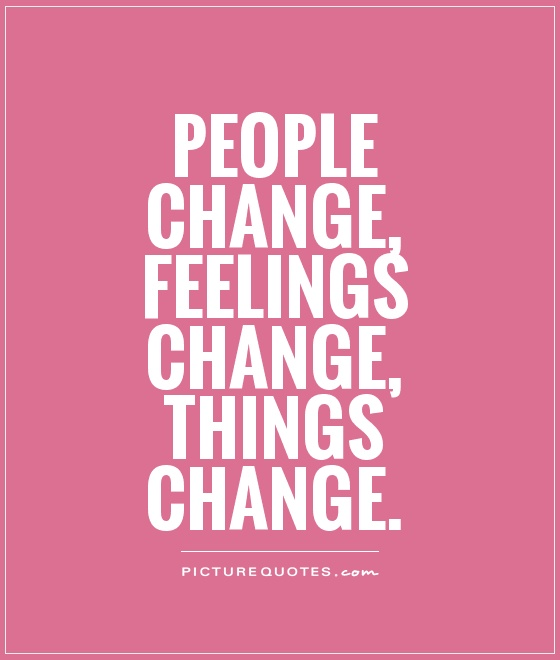 people change Actually the question itself is wrong people never changethey just revel their true self we come across many people in our lives some we praise, some we admire, we make some our friends.