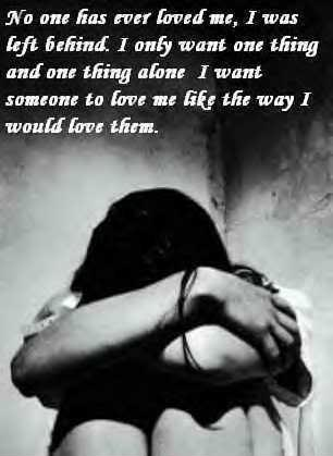 No one has ever loved me. I was left behind. I only want one thing alone, I want someone to love me like the way I would love them Picture Quote #1