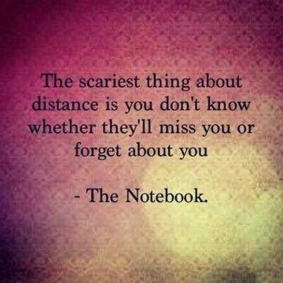 The scariest thing about distance is you don't know whether they'll miss you or forget about you Picture Quote #1