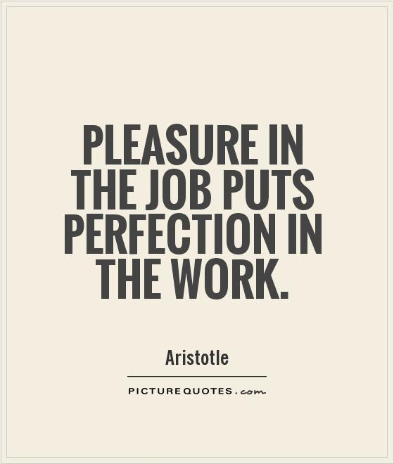 Pleasure in the job puts perfection in the work Picture Quote #1