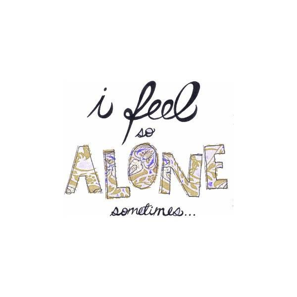 I feel so alone sometimes Picture Quote #1