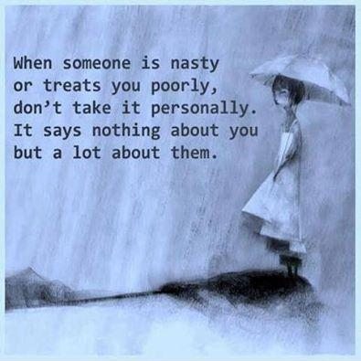 When someone is nasty or treats you poorly, don't take it personally. It says nothing about you but a lot about them Picture Quote #1