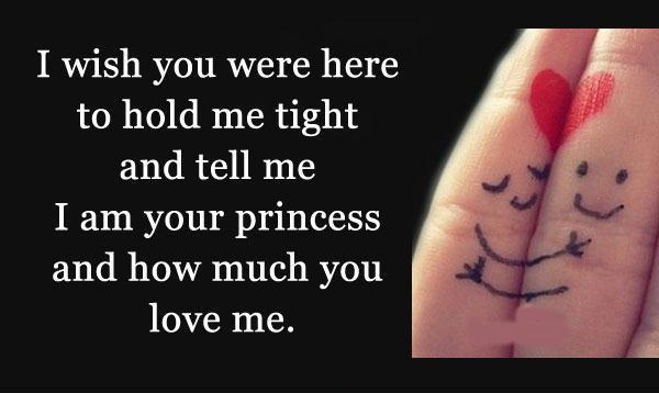 I wish you were here to hold me tight and tell me I am your princess and how much you love me Picture Quote #1