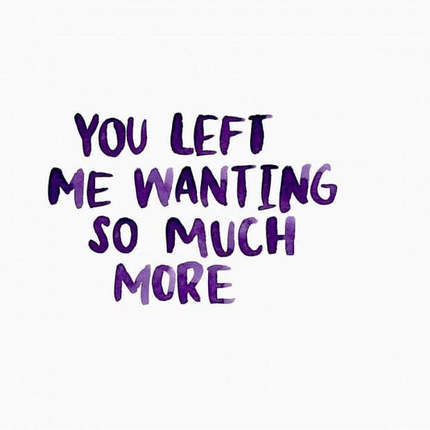You left me wanting so much more Picture Quote #1