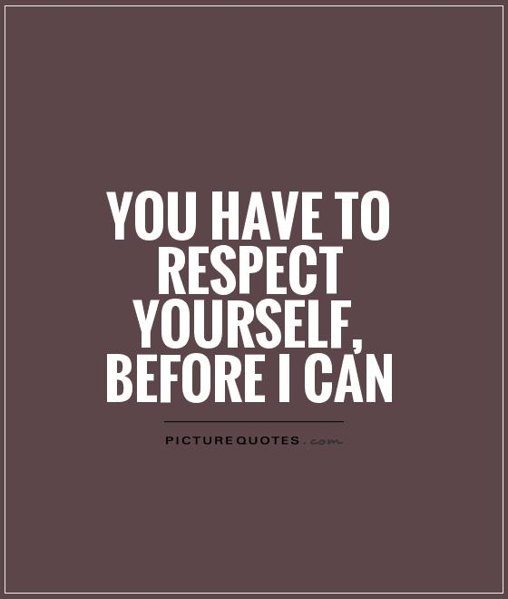 Quotes Related To Respect: Respect Yourself Quotes & Sayings