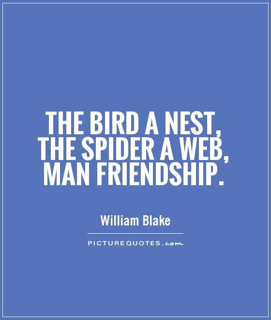 The bird a nest, the spider a web, man friendship Picture Quote #1