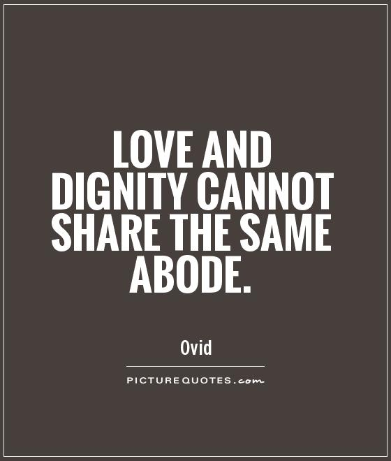 Love and dignity cannot share the same abode Picture Quote #1