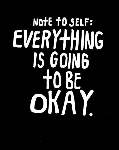 Note to self. Everything is going to be okay Picture Quote #1