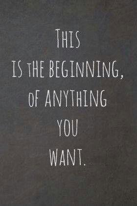 This is the beginning, of anything you want Picture Quote #1