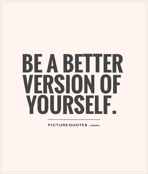Be a better version of yourself Picture Quote #1
