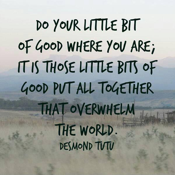 Do your little bit of good where you are, it's those little bits of good put together that overwhelm the world Picture Quote #1