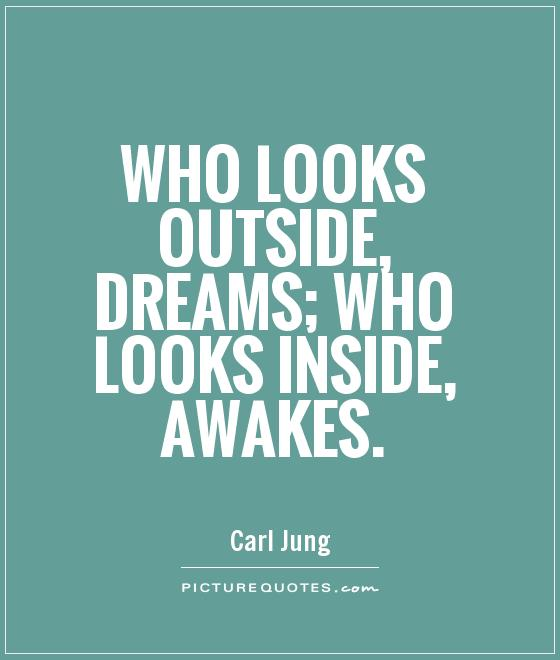 Who looks outside, dreams; who looks inside, awakes Picture Quote #1