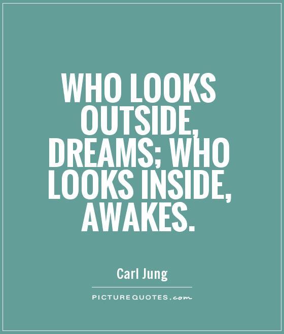 [Image: who-looks-outside-dreams-who-looks-insid...uote-1.jpg]
