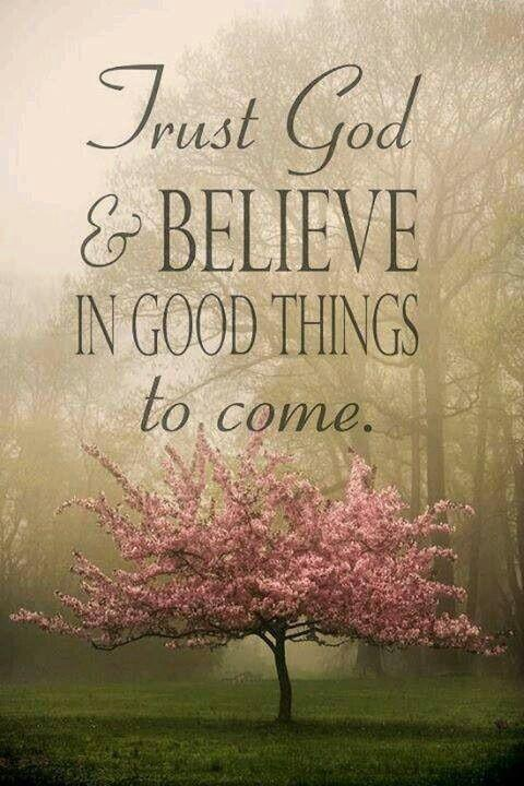 Trust God and believe in good things to come Picture Quote #1
