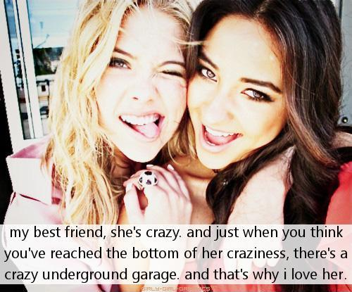 My best friend, she's crazy, and just when you think you've reached the bottom of her craziness, there's a crazy underground garage. And that's why I love her Picture Quote #1
