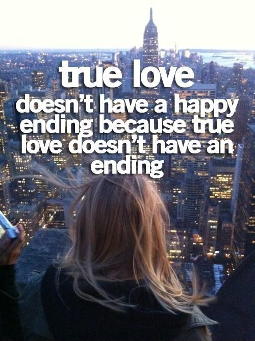 True love doesn't have a happy ending because true love doesn't have an ending Picture Quote #1