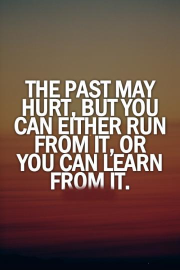 The past may hurt, but you can either run from it or learn from it Picture Quote #1