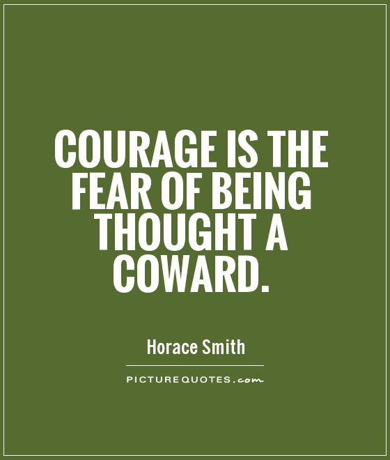 Courage is the fear of being thought a coward Picture Quote #1