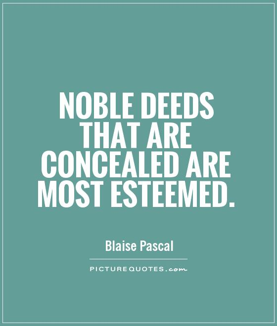 Noble deeds that are concealed are most esteemed Picture Quote #1