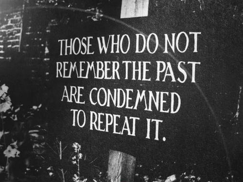 Those who do not remember the past are condemned to repeat it Picture Quote #1