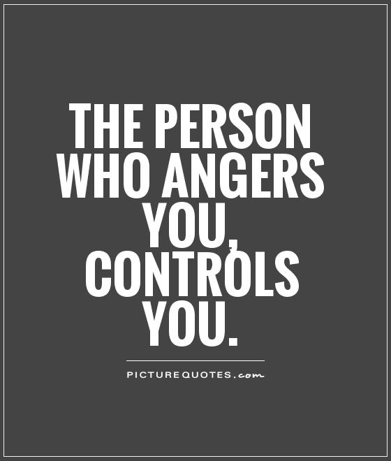 The person who angers you, controls you Picture Quote #1