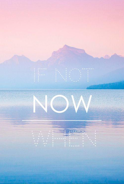 If not now, when? Picture Quote #2