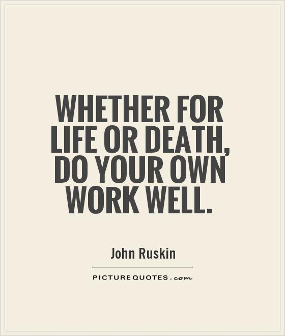 Whether for life or death, do your own work well Picture Quote #1