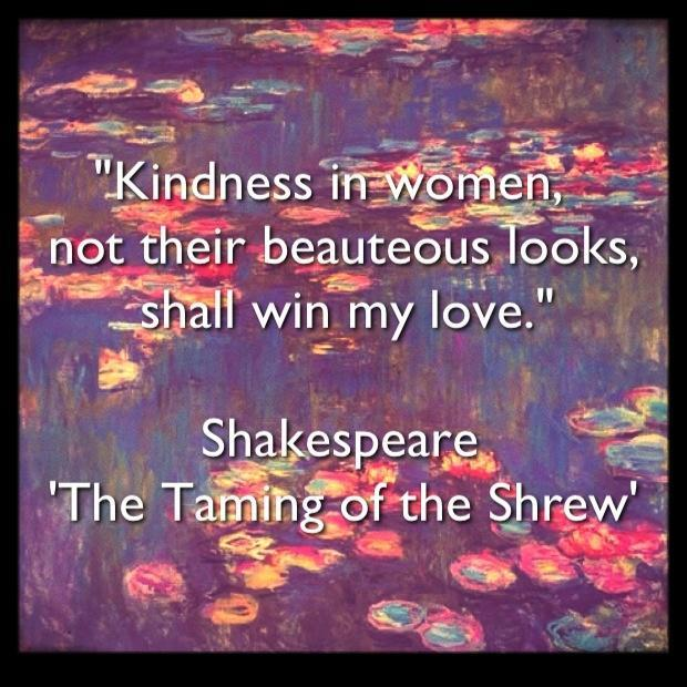 Kindness in women, not their beauteous looks, shall win my love Picture Quote #1