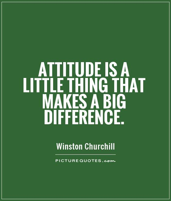 Attitude is a little thing that makes a big difference Picture Quote #1