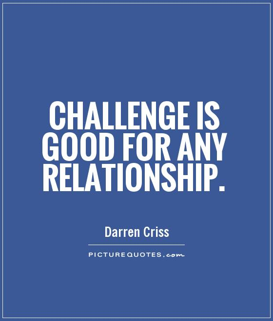 Challenge is good for any relationship Picture Quote #1