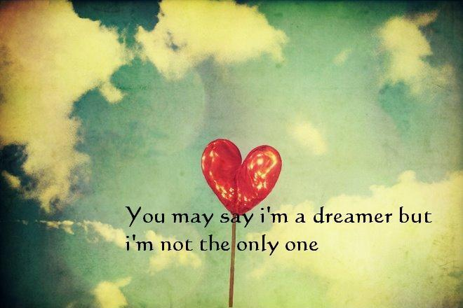 You may say i'm a dreamer, but i'm not the only one Picture Quote #1