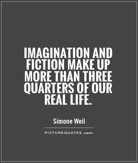 Imagination and fiction make up more than three quarters of our real