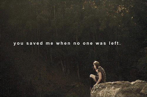 You saved me when no one was left Picture Quote #1