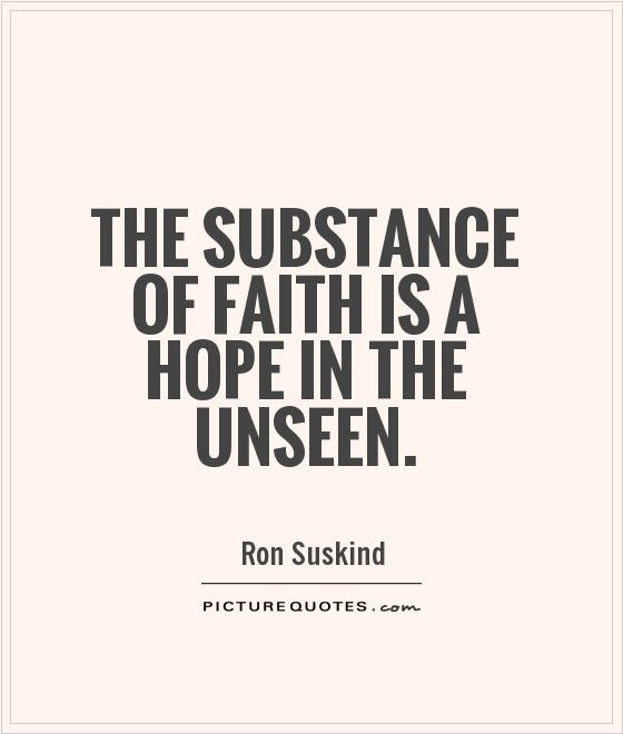 The substance of faith is a hope in the unseen Picture Quote #1