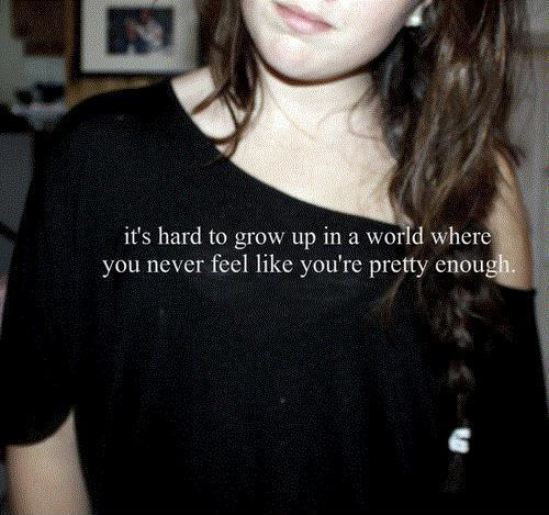 It's hard to grow up in a world where you never feel like you're pretty enough Picture Quote #1