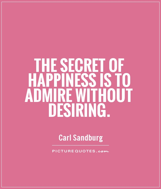 The secret of happiness is to admire without desiring Picture Quote #1