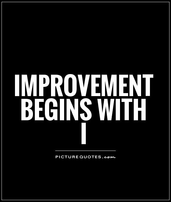 Improvement begins with I Picture Quote #1