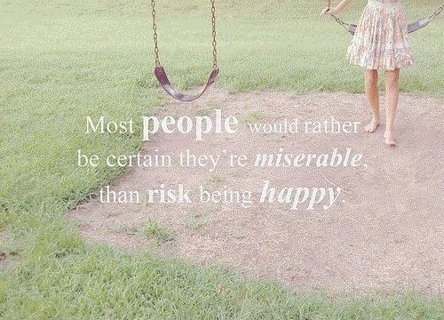 Most people would rather be certain they're miserable than risk being happy Picture Quote #1