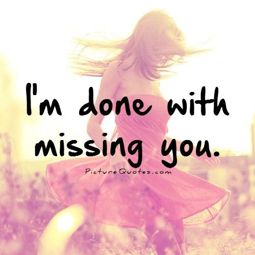 I'm done with missing you Picture Quote #1