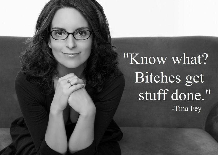 Know what? bitches get stuff done Picture Quote #1