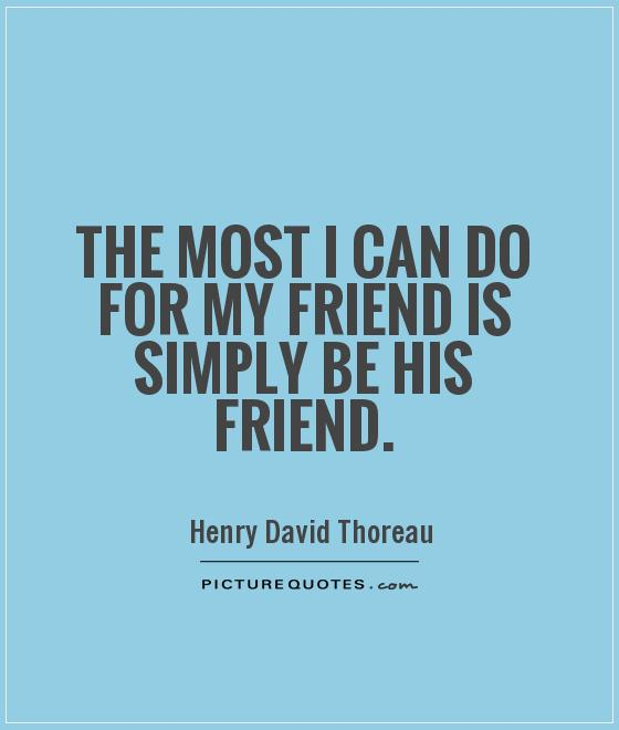 The most I can do for my friend is simply be his friend Picture Quote #1