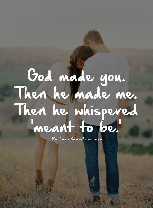 God made you. Then he made me. Then he whispered 'meant to be.' Picture Quote #1
