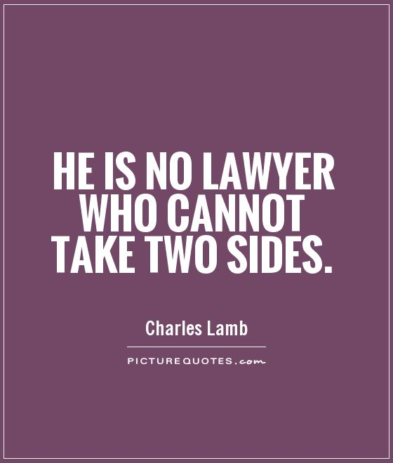 He is no lawyer who cannot take two sides Picture Quote #1