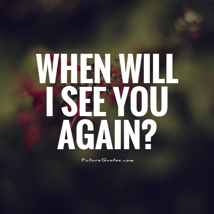 When will I see you again? Picture Quote #1