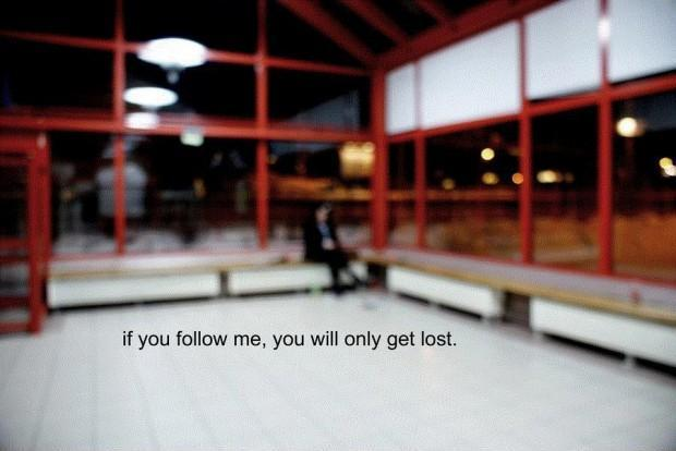 If you follow me, you will only get lost Picture Quote #1