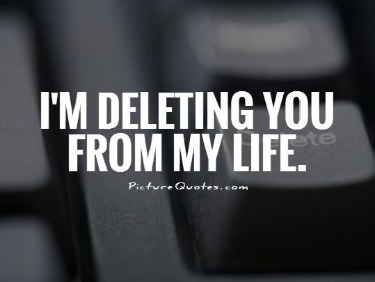 I'm deleting you from my life Picture Quote #1